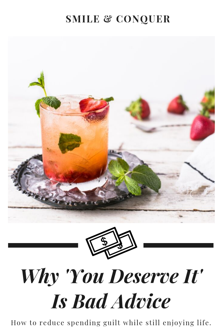Why 'You Deserve It' is bad advice and how you can better manage your budget and still have fun!